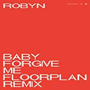 Baby Forgive Me (Floorplan Remix)