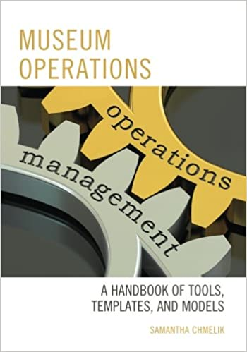 Museum Operations: A Handbook of Tools, Templates, and Models (American Association for State and Local History)