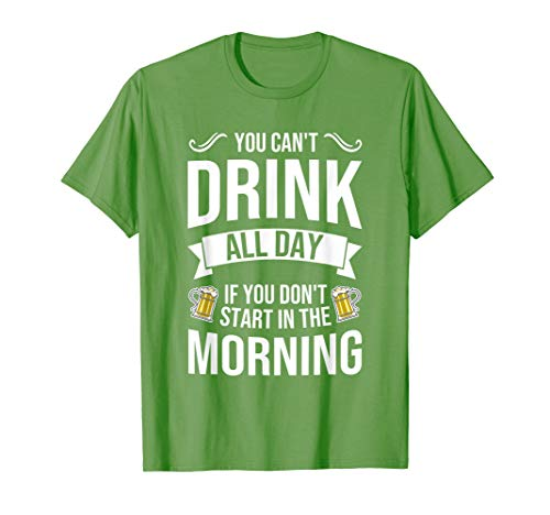 You Can't Drink All Day If You Dont Start in the Morning Tee