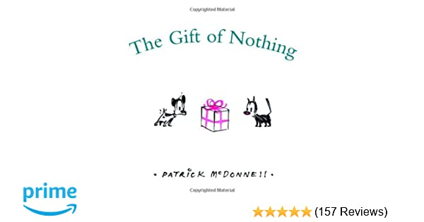 The Gift Of Nothing Patrick Mcdonnell 9780316114882 Amazon Books
