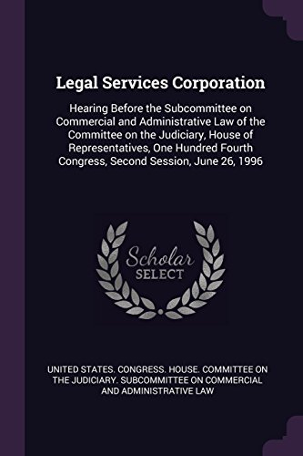 Legal Services Corporation: Hearing Before the Subcommittee on Commercial and Administrative Law of the Committee on the Judiciary, House of ... Congress, Second Session, June 26, 1996