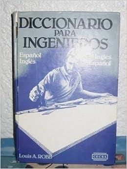 Diccionario para Ingenieros: Louis A. Robb: 9789682608940 ...