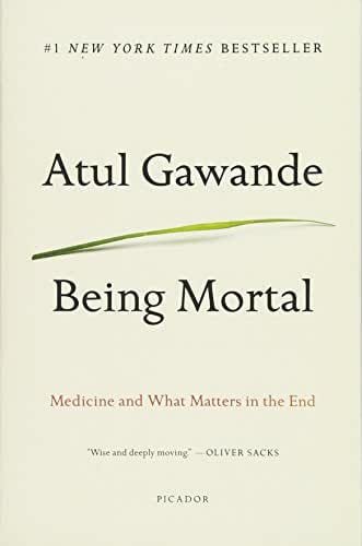 Being Mortal Illness, Medicine and What Matters in the End