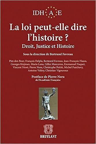 La loi peut-elle dire l'histoire ? : Droit, justice et histoire