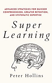 Super Learning: Advanced Strategies for Quicker Comprehension, Greater Retention, and Systematic Expertise (Le