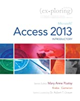Exploring: Microsoft Access 2013, Introductory (Exploring for Office 2013)