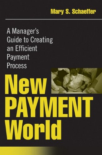 New Payment World: A Manager's Guide to Creating an Efficient Payment Process