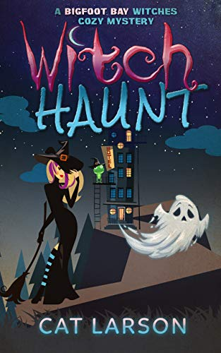 Witch Haunt: A Bigfoot Bay Witches Paranormal Cozy Mystery Book 4 by [Larson, Cat]