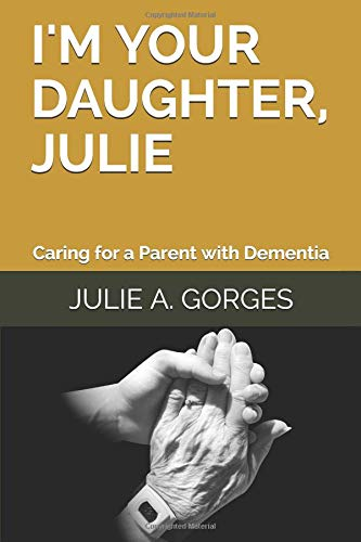 Pdf Parenting I'm Your Daughter, Julie: Caring for a Parent with Dementia