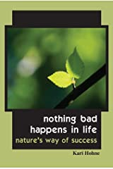 Nothing Bad Happens in Life - Nature's Way of Success Kindle Edition