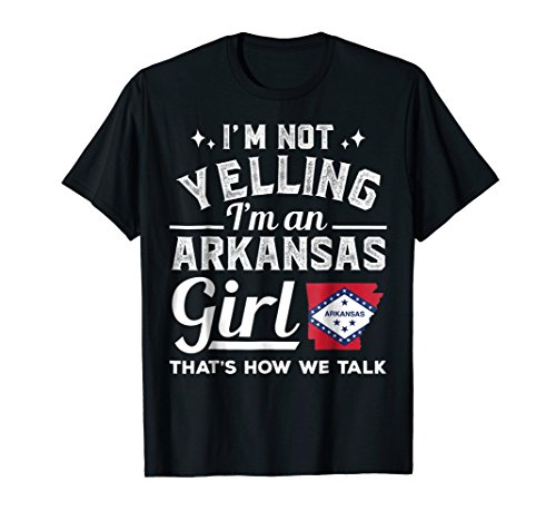 - I'm Not Yelling I'm An Arkansas Girl That's How We Talk Tee