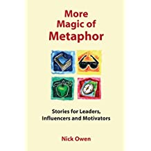 More Magic of Metaphor: Stories for leaders, influencers, motivators and spiral dynamics wizards