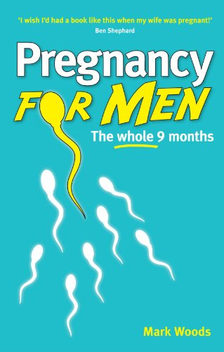 Pregnancy For Men: The Whole Nine Months   For Fathers