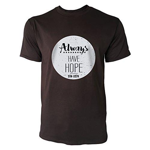 SINUS ART ® Always Have Hope Slogan Herren T-Shirts in Schokolade braun Fun Shirt mit tollen Aufdruck