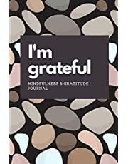 I'm Grateful: Mindfulness and Gratitiude Journal.: Relieve Stress Calm Your Mind and Increase Your Positivity and Motivation in Just 5 Minutes a Day