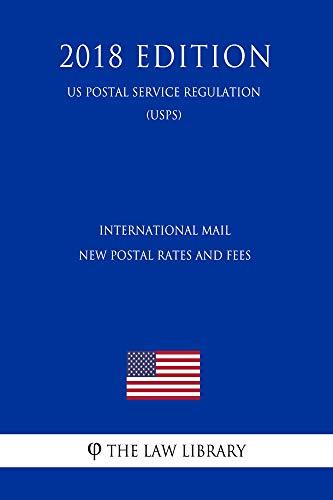 International Mail - New Postal Rates and Fees (US Postal Service Regulation) (USPS) (2018 ()