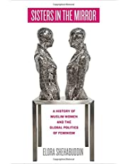 Sisters in the Mirror: A History of Muslim Women and the Global Politics of Feminism