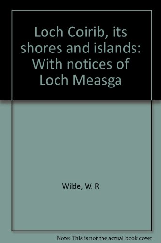 Loch Coirib, its shores and islands: With notices of Loch Measga
