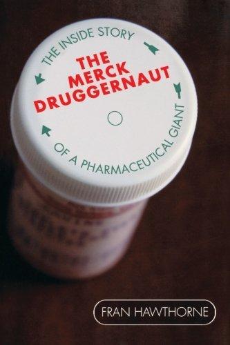 The Merck Druggernaut: The Inside Story of a Pharmaceutical Giant Pdf