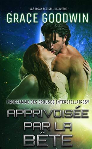 Apprivoisée par la Bête (Programme des Épouses Interstellaires t. 8) (French Edition)
