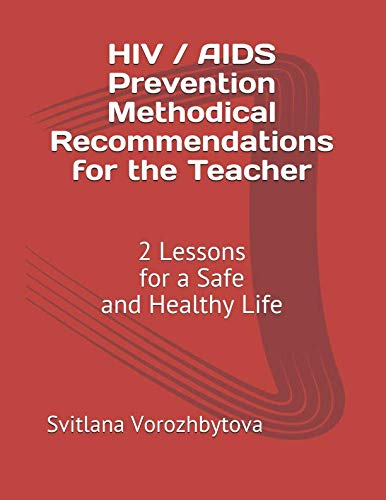 HIV / AIDS Prevention:  Methodical Recommendations  for the Teacher: 2 Lessons for a Safe and Healthy Life: Best Lessons and Monitoring the Guality of Knowledge (HIV / AIDS Prevention: Workbooks)