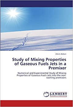 Book Study of Mixing Properties of Gaseous Fuels Jets in a Premixer: Numerical and Experimental Study of Mixing Properties of Gaseous Fuels Jets Into the non-swirling premixers