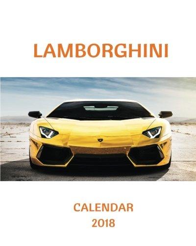 Lamborghini Calendar 2018: 2018 Monthly Calendar with USA Holidays, 24 Lamborghini Cars, 24 Full Color Photos, 8 x 10 in, 16K size (2018 Calendars) (Volume 12)