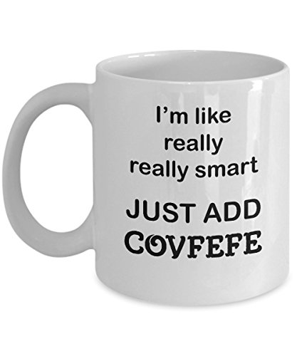Hilarious Donald Trump Mug – I'm Really Smart Just Add Covfefe – Political Humor Gifts 2 sizes (11 oz) -