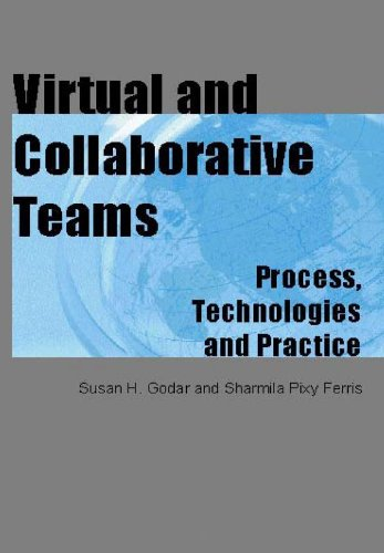 Virtual and Collaborative Teams: Process, Technologies, and Practice