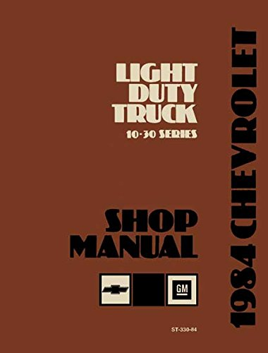 1984 Chevrolet: Light Duty Truck 10-30 Series Shop Manual