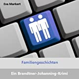 Familiengeschichten (Ein Brandtner-Johanning-Krimi 1)