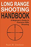 Long Range Shooting Handbook: The Complete Beginner's Guide to Precision Rifle Shooting: more info