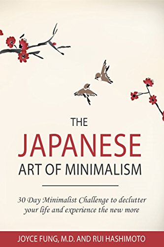 Minimalist : The Japanese Art of Minimalism: 30-Day Minimalist Challenge to Declutter your Life and Experience The New More (minimalist, minimalism book. mindfulness, declutter, organizing)