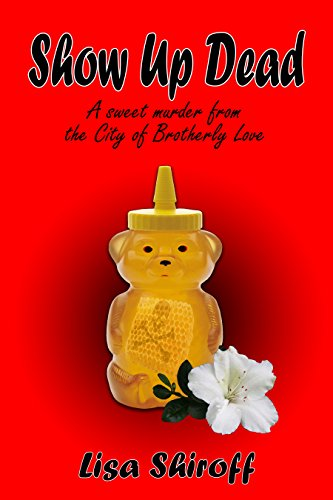 Show Up Dead: A Sweet Murder from the City of Brotherly Love