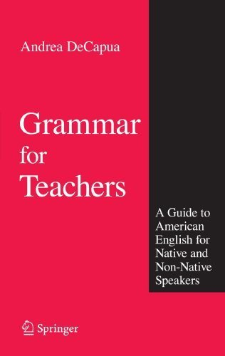 Grammar for Teachers: A Guide to American English for Native and Non-Native Speakers by Andrea DeCapua (2010-11-04)