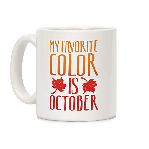 LookHUMAN My Favorite Color Is October White 11 Ounce Ceramic Coffee Mug]()