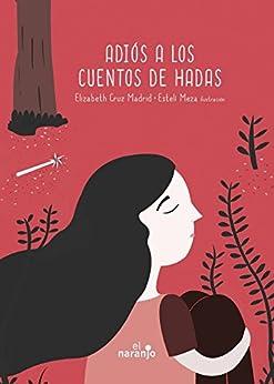 Adiós a los cuentos de hadas (Spanish Edition) by [Elizabeth Cruz Madrid]