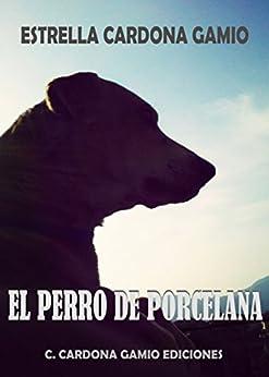 El perro de porcelana (Spanish Edition) by [Cardona Gamio, Estrella]