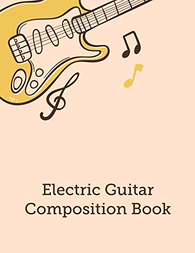 Electric Guitar Composition Book: Blank Sheet Music Staves Manuscript Paper, Guitar Tab Sheets, Musician's Notebook, Good For Guitar Players
