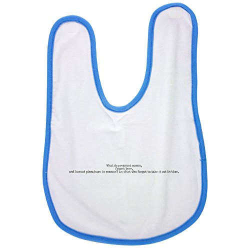 What do pregnant woman, frozen beer, and burned pizza have in common? An idiot who forgot to take it out in time. baby bib in blue -  PickYourImage, NV-01073134
