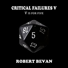 Critical Failures V: Caverns and Creatures, Book 5 Audiobook by Robert Bevan Narrated by Jonathan Sleep