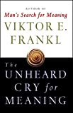 The Unheard Cry for Meaning: Psychotherapy and