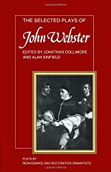 The Selected Plays of John Webster: The White Devil, The Duchess of Malfi, The Devil's Law Case (Plays by Renaissance and Restoration Dramatists)