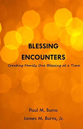 Blessing Encounters: Creating Family One Blessing at a Time