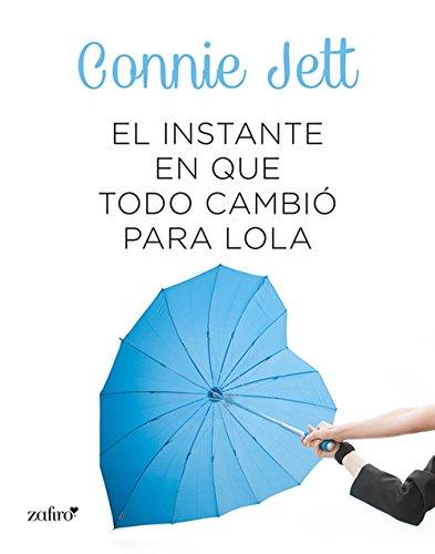 Portada del libro El instante en que todo cambió para Lola de Connie Jett