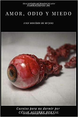 Narraciones de amor, odio y miedo con rostros de mujer : Cuentos para no dormir: Amazon.es: Aguirre Bernal, César: Libros