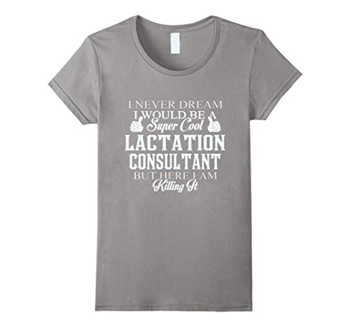 Womens Dreamed would be super cool Lactation consultant killing it Medium Slate