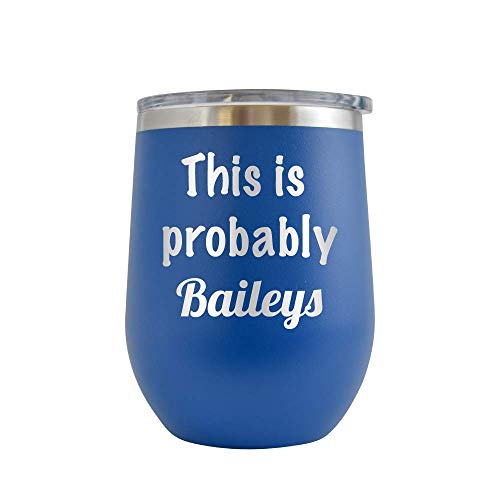 This is Probably Baileys - Engraved 12 oz Stemless Wine Tumbler Cup Glass Etched - Funny Birthday Gift Ideas for him, her, mom, dad, husband, wife (Royal Blue - 12 oz)