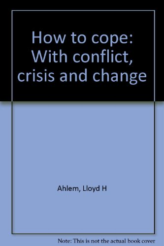 How to cope: With conflict, crisis and change