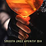 Smooth Jazz Aperitif Mix: Collection of Top 2019 Jazz Rhythms, Ambient Instrumental Vintage Music for Chilling at Home, Bar, Pub, Restaurant or Cafe